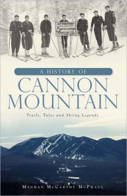 A History of Cannon Mountain: Trails, Tales and Skiing Legends