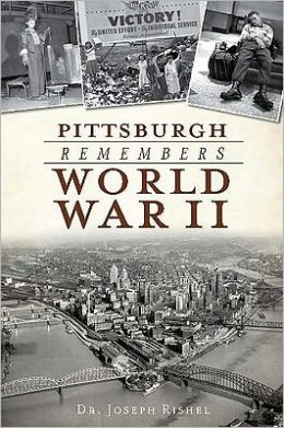 Pittsburgh Remembers World War II