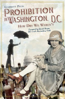Prohibition in Washington, D.C: How Dry We Weren't