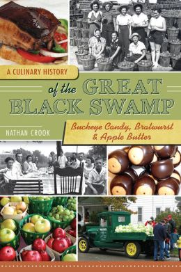 A Culinary History of the Great Black Swamp: Buckeye Candy, Bratwurst and Apple Butter