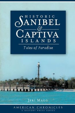 Historic Sanibel and Captiva Islands: Tales of Paradise