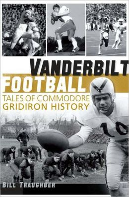 Vanderbilt Football: Tales of Commodore Gridiron History