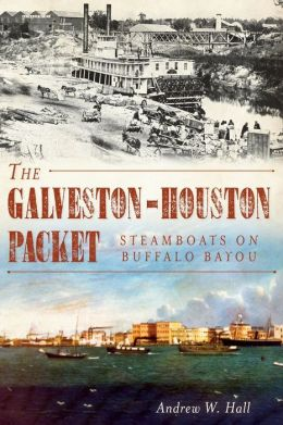 The Galveston-Houston Packet: Steamboats on Buffalo Bayou