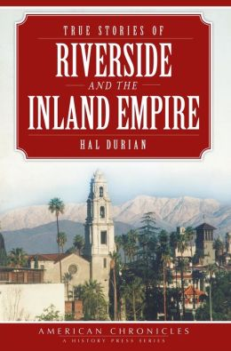 True Stories of Riverside and the Inland Empire
