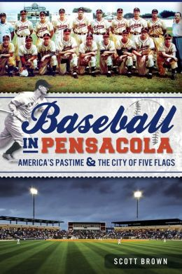 Baseball in Pensacola: The History of America