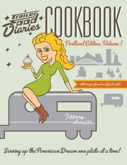 Trailer Food Diaries Cookbook: Portland Edition, Volume One