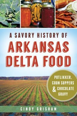 A Savory History of Arkansas Delta Food: Potlikker, Coon Suppers and Chocolate Gravy