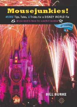 Mousejunkies!: More Tips, Tales, and Tricks for a Disney World Fix: All You Need to Know for a Perfect Vacation