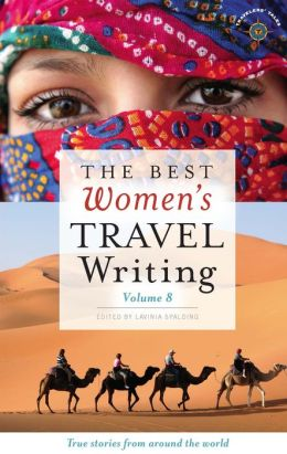 The Best Women's Travel Writing: True Stories from Around the World