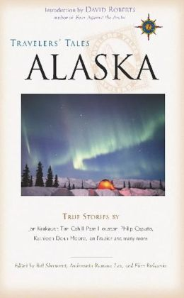 Travelers' Tales Alaska: True Stories