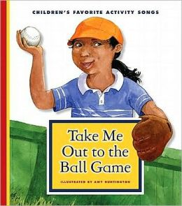 Take Me Out to the Ball Game: Children's Favorite Activity Songs Series)