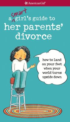 A Smart Girl's Guide to Her Parents' Divorce (PagePerfect NOOK Book)
