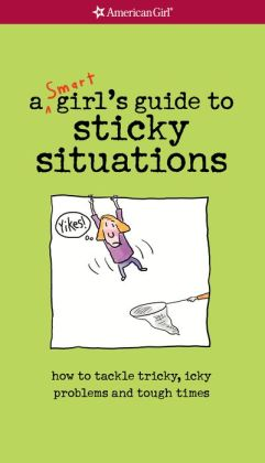 A Smart Girl's Guide to Sticky Situations: How to Tackle Tricky, Icky Problems and Tough Times (PagePerfect NOOK Book)