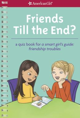 Friends Till the End?: A Quiz Book for a Smart Girl's Guide: Friendship Troubles