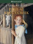 Book Cover Image. Title: Peril at King's Creek:  A Felicity Mystery (American Girl Mysteries Series), Author: Elizabeth McDavid Jones