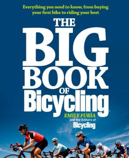 The Big Book of Bicycling: Everything You Need to Know to Get Started, Train, and Race