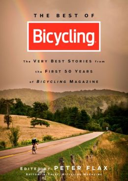 The Best of Bicylcing: The Very Best Stories from the First 50 Years of Bicycling Magazine