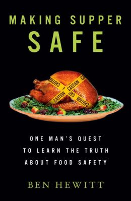 Making Supper Safe: One Man's Quest to Learn the Truth about Food Safety