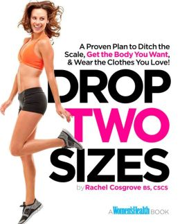 Drop Two Sizes: A Proven Plan to Ditch the Scale, Get the Body You Want & Wear the Clothes You Love!
