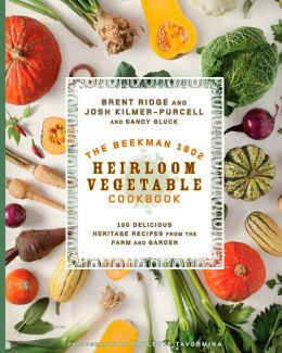 The Beekman 1802 Heirloom Vegetable Cookbook: 100 Delicious Heritage Recipes from the Farm and Garden