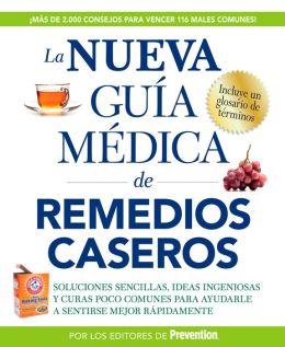 La Nueva Guia Medico de Remedios Caseros: Soluciones Sencillas, Ideas Ingeniosas y Curas Poco Comunes para Ayudarle a Sentirse Mejor Rapidamenta