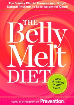The Belly Melt Diet: The 6-Week Plan to Harness Your Body's Natural Rhythms to Lose Weight for Good!