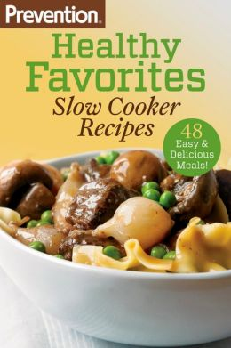 Prevention Healthy Favorites: Slow Cooker Recipes: 48 Easy and Delicious Meals!