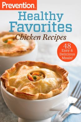 Prevention Healthy Favorites: Chicken Recipes: 48 Easy and Delicious Meals!
