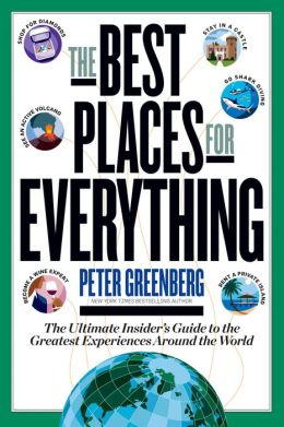 The Best Places for Everything: The Ultimate Insider's Guide to the Greatest Experiences Around the World