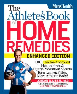 The Athlete's Book of Home Remedies (Enhanced Edition): 1,001 Doctor-Approved Health Fixes and Injury-Prevention Secrets for a Leaner, Fitter, More Athletic Body!