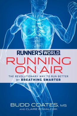 Runner's World Running on Air: The Revolutionary Way to Run Better by Breathing Smarter