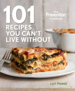 101 Recipes You Can't Live Without: The Prevention Cookbook