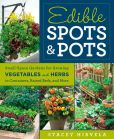 Book Cover Image. Title: Edible Spots and Pots:  Small-Space Gardens for Growing Vegetables and Herbs in Containers, Raised Beds, and More, Author: Stacey Hirvela