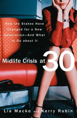 Midlife Crisis at 30: How the Stakes Have Changed for a New Generation...And What to Do about It