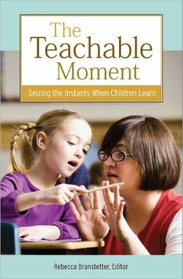 The Teachable Moment: Seizing the Instants When Children Learn