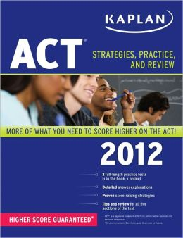 Kaplan ACT 2012: Strategies, Practice, and Review
