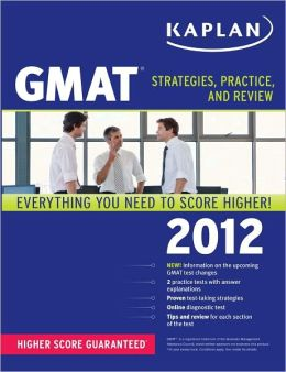 Kaplan GMAT 2012: Strategies, Practice, and Review