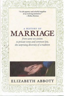 A History of Marriage: From Same Sex Unions to Private Vows and Common Law, the Surprising Diversity of Tradition