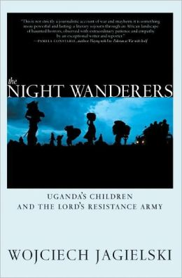 The Night Wanderers: Uganda's Children and the Lord's Resistance Army