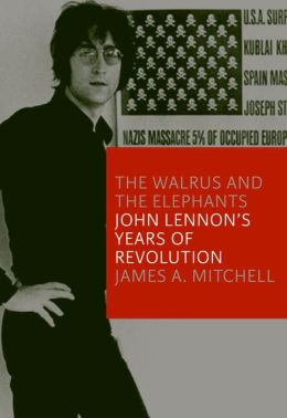 The Walrus and the Elephants: John Lennon's Years of Revolution
