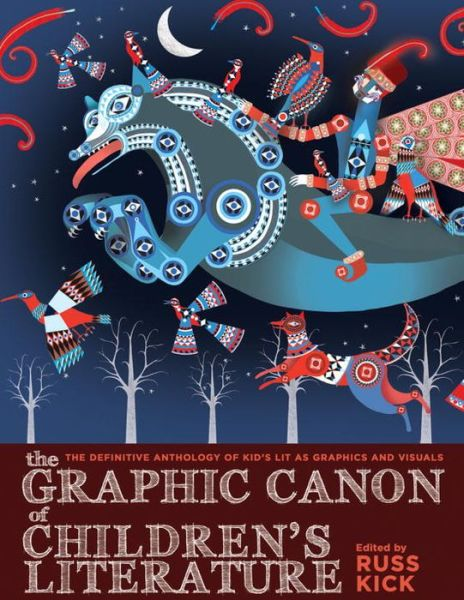 The Graphic Canon of Children's Literature: The Definitive Anthology of Kid's Lit as Graphics and Visuals