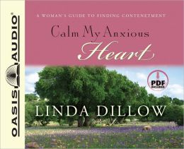 Calm My Anxious Heart: A Woman's Guide to Contentment