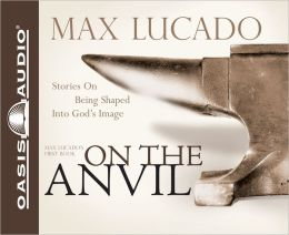 On the Anvil: Stories on Being Shaped into God's Image