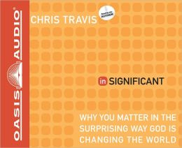 inSignificant: Why You Matter in the Surprising Way God Is Changing the World