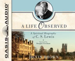A Life Observed (Library Edition): A Spiritual Biography of C.S. Lewis
