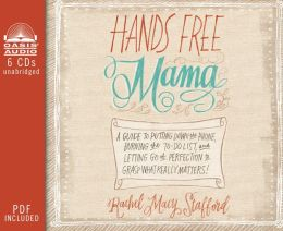 Hands Free Mama (Library Edition): A Guide to Putting Down the Phone, Burning the To-Do List, and Letting Go of Perfection to Grasp What Really Matters!