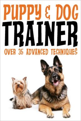 Puppy & Dog Training: An Easy, Fun and Rewarding Way to Train your Dog!