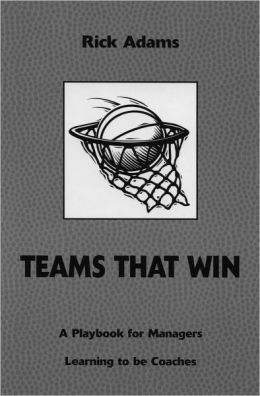 Teams That Win: A Playbook for Managers Learning to be Coaches