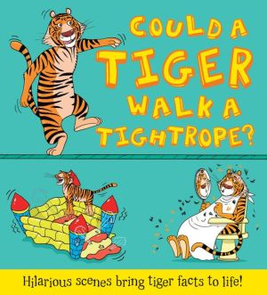 Could a Tiger Walk a Tightrope? and other questions...: Hilarious scenes bring tiger facts to life!