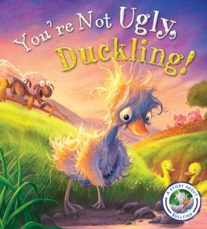 You're Not Ugly, Duckling!: a story about bullying